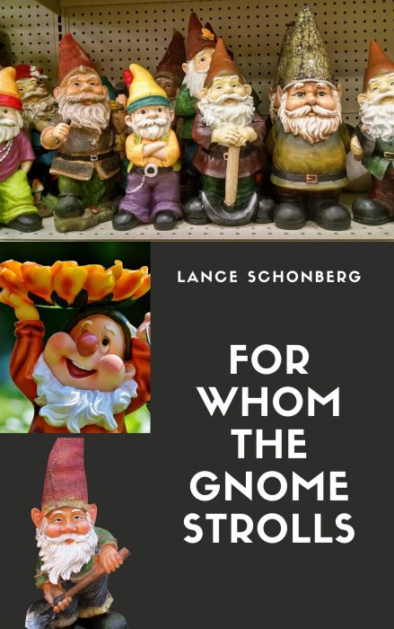 For Whom The Gnome Strolls